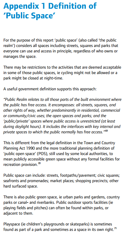 appendix 1 definition of public space 'all spaces including streets, squares and parks that everyone can use and access in principle, regardless of who owns or manages the space'